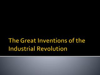 The Great Inventions of the Industrial Revolution