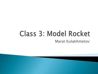 Class  3: Model Rocket