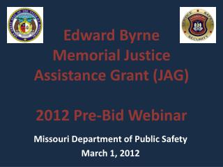Edward Byrne           Memorial Justice Assistance Grant (JAG) 2012 Pre-Bid Webinar