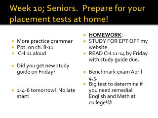 Week 10; Seniors.  Prepare for your placement tests at home!