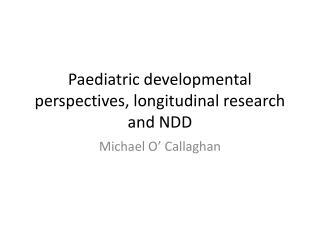 Paediatric developmental perspectives, longitudinal research and NDD