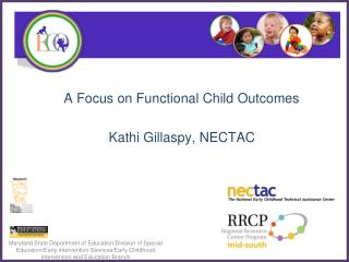 A Focus on Functional Child Outcomes Kathi Gillaspy, NECTAC
