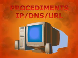 PROCEDIMENTS IP/DNS/URL