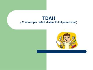 TDAH ( Trastorn per dèficit d'atenció i hiperactivitat )
