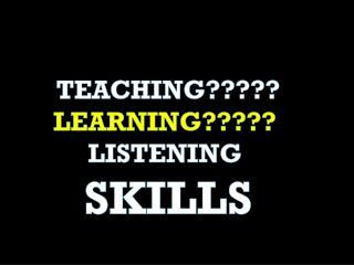 TEACHING????? LEARNING?????  LISTENING  SKILLS