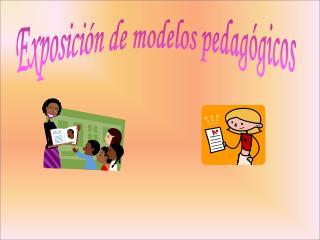 Exposición de modelos pedagógicos