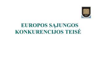 EUROPOS SĄJUNGOS KONKURENCIJOS TEISĖ