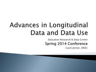 Advances in Longitudinal Data and Data  Use