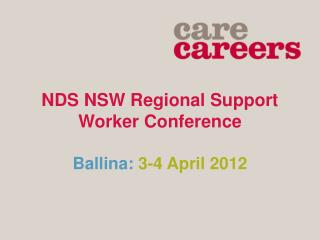 NDS NSW Regional Support Worker Conference Ballina:  3-4 April 2012