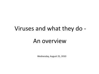 Viruses and what they do -