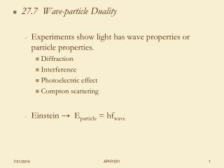 27.7  Wave-particle Duality Experiments show light has wave properties or particle properties.