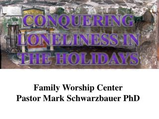 Conquering  Loneliness in  the  Holidays Family Worship  Center Pastor Mark Schwarzbauer PhD