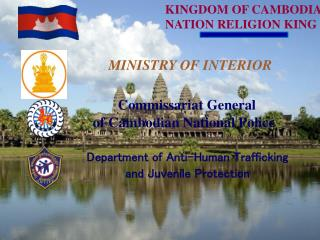 KINGDOM  OF CAMBODIA          NATION  RELIGION KING MINISTRY OF INTERIOR Commissariat General