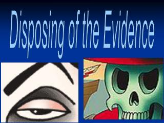 Disposing of the Evidence