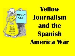 Yellow Journalism and the Spanish America War