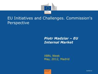 EU Initiatives and Challenges. Commission's Perspective
