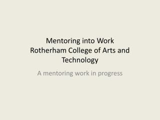 Mentoring into Work Rotherham College of Arts and Technology