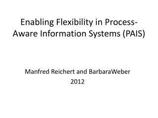 Enabling Flexibility in Process-Aware Information Systems (PAIS)