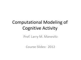 Computational Modeling of Cognitive Activity