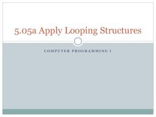 5.05a  Apply Looping Structures