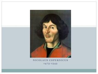 Nicolaus Copernicus 1473-1543