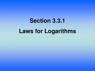Section  3.3.1 Laws for Logarithms