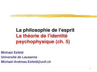 La philosophie de l ' esprit La théorie de l ' identité psychophysique (ch. 5)