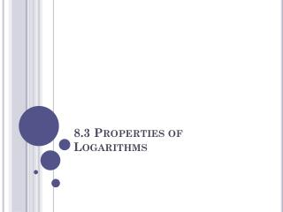 8.3 Properties of Logarithms