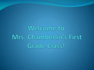 Welcome to  Mrs. Chamberlin's First Grade Class!