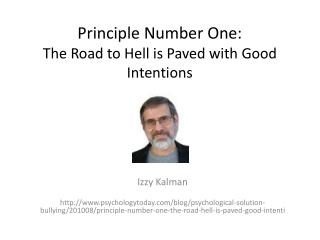 Principle Number One:  The Road to Hell is Paved with Good Intentions
