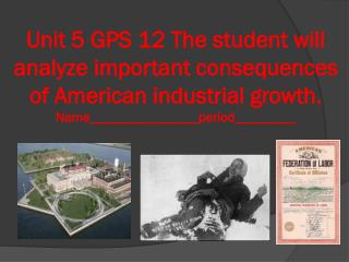 SSUSH12 The student will analyze important consequences of American industrial growth.