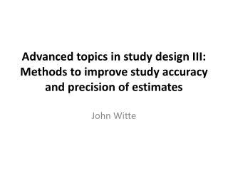 Advanced topics in study design III: Methods to improve study accuracy and precision of estimates