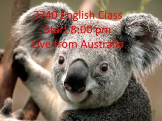 7740 English Class  Start 8:00 pm  Live from Australia
