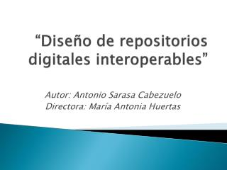 � Dise�o de repositorios digitales interoperables�