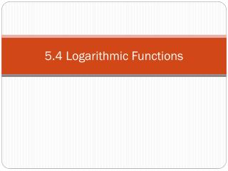 5.4 Logarithmic Functions