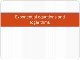 Exponential equations and logarithms