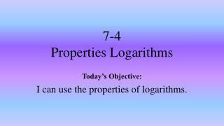 7-4  Properties  Logarithms