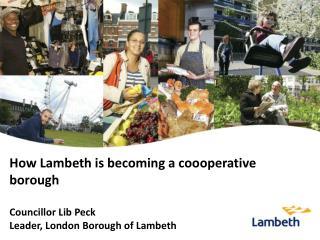 Lambeth �  the  operating model Sophia Looney Director, Cooperative Business Development