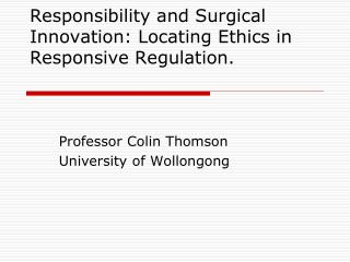 Responsibility and Surgical Innovation: Locating Ethics in Responsive Regulation.