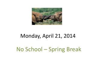 Monday, April 21, 2014