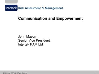 Communication and Empowerment John Mason Senior Vice President Intertek RAM Ltd