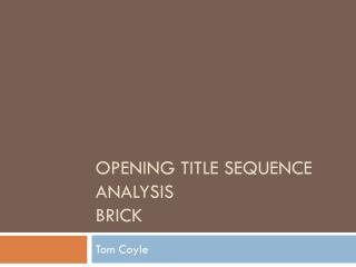 Opening Title Sequence Analysis Brick