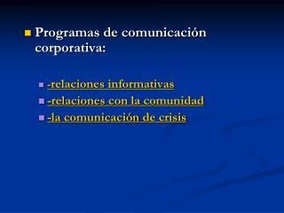 Programas de comunicación corporativa: - relaciones informativas -relaciones con la comunidad