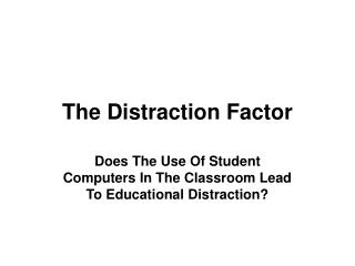 The Distraction Factor