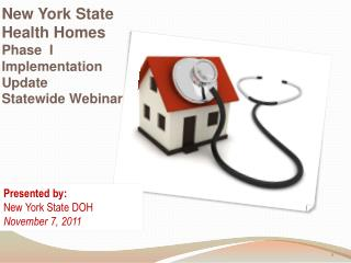 New York State Health Homes Phase  I Implementation Update Statewide Webinar