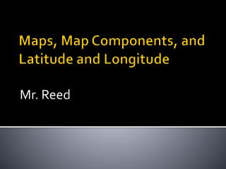 Maps, Map Components, and Latitude and Longitude