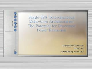 Single-ISA Heterogeneous  Multi-Core Architectures: The Potential for Processor  Power Reduction