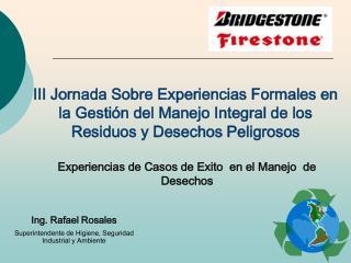 Ing. Rafael Rosales Superintendente de Higiene, Seguridad Industrial y Ambiente