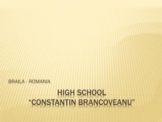 "HIGH SCHOOL  ""CONSTANTIN BRANCOVEANU"""