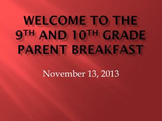 Welcome to the  9 th  and 10 th  Grade Parent breakfast